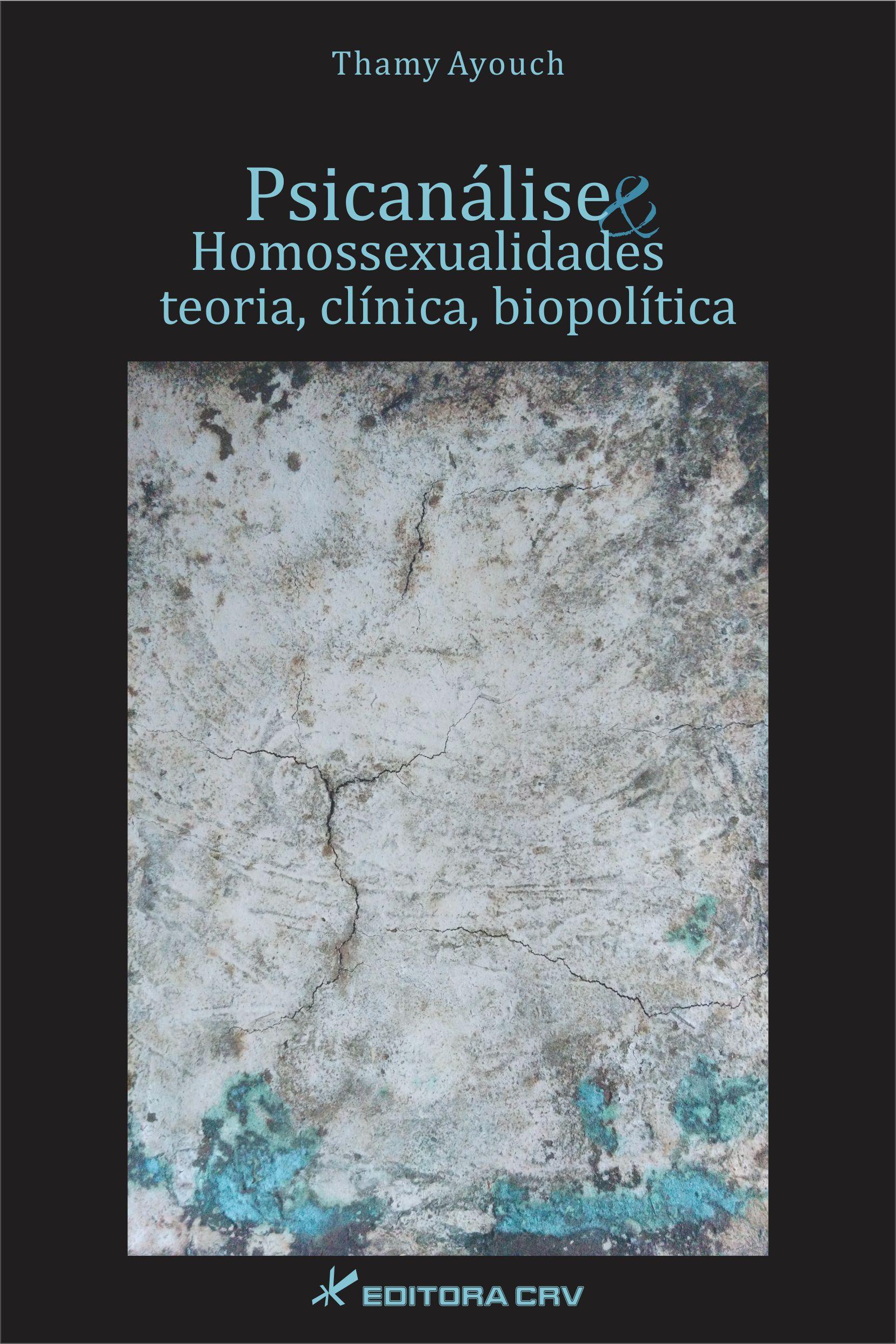 Capa do livro: PSICANÁLISE E HOMOSSEXUALIDADES: <br> teoria, clínica e biopolítica