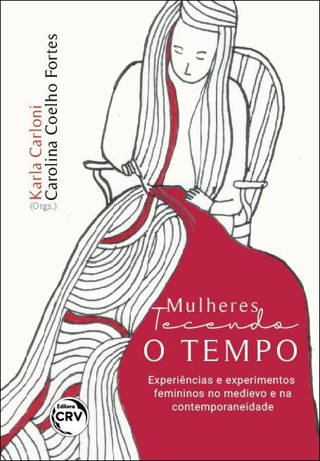 Capa do livro: MULHERES TECENDO O TEMPO: <br>experiências e experimentos femininos no medievo e na contemporaneidade