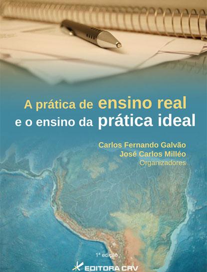 Capa do livro: A PRÁTICA DE ENSINO REAL E O ENSINO DA PRÁTICA IDEAL