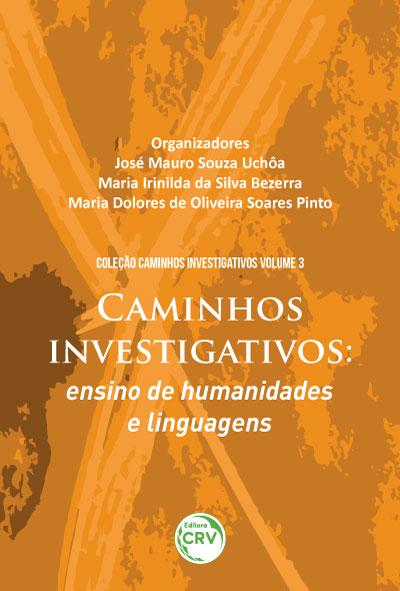 Capa do livro: CAMINHOS INVESTIGATIVOS: <br>ensino de humanidades e linguagens <br>COLEÇÃO CAMINHOS INVESTIGATIVOS - Volume 3