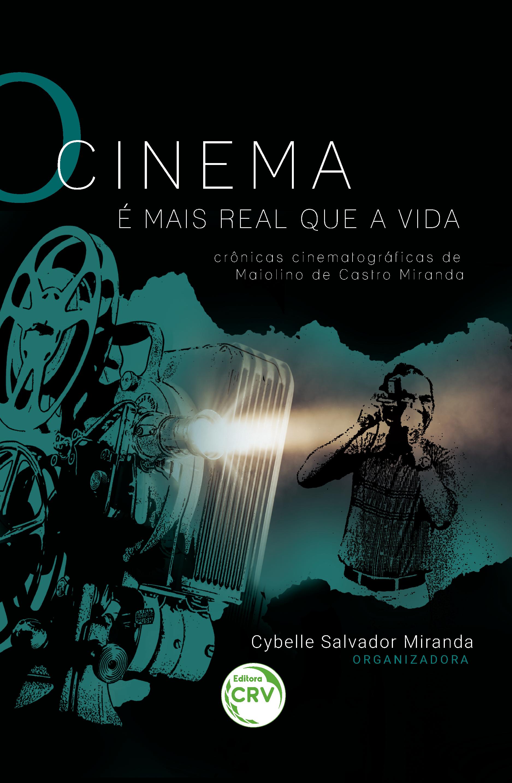 Capa do livro: O CINEMA É MAIS REAL QUE A VIDA: <br>crônicas cinematográficas de Maiolino de Castro Miranda