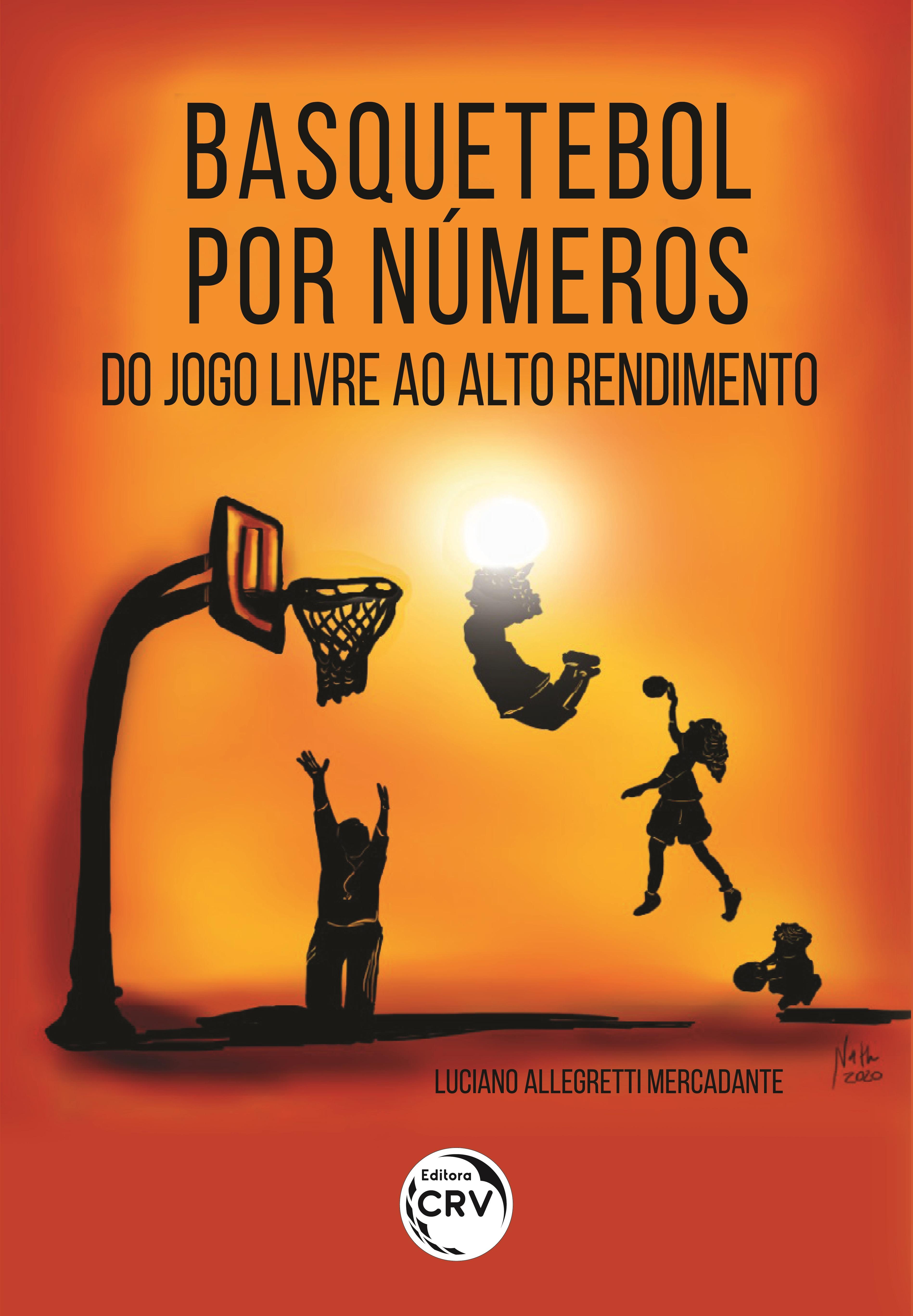 Capa do livro: BASQUETEBOL POR NÚMEROS:<br> do jogo livre ao alto rendimento