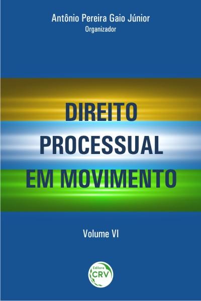 Capa do livro: DIREITO PROCESSUAL EM MOVIMENTO <br> VOL. VI