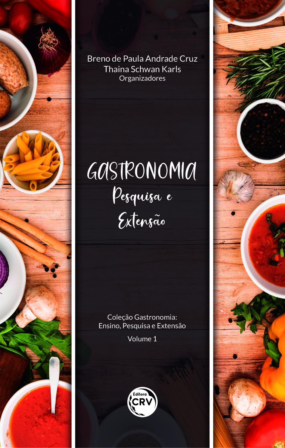 Capa do livro: GASTRONOMIA: <br> Pesquisa e Extensão Coleção Gastronomia: <br> Ensino, Pesquisa e Extensão Volume 1