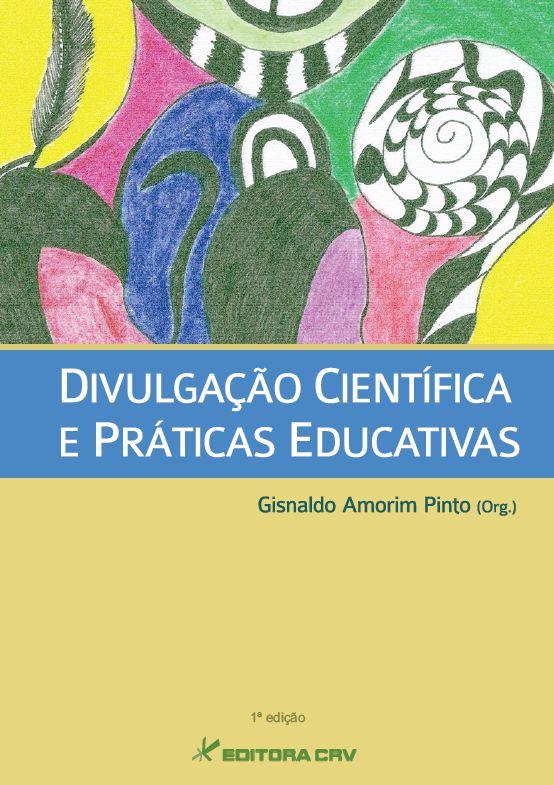 Capa do livro: DIVULGAÇÃO CIENTÍFICA E PRÁTICAS EDUCATIVAS