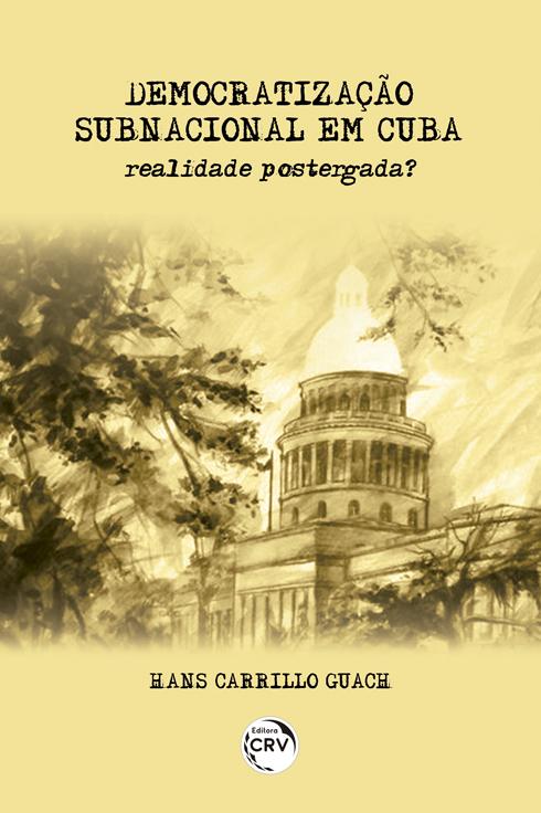 Capa do livro: DEMOCRATIZAÇÃO SUBNACIONAL EM CUBA:  <br>realidade postergada?