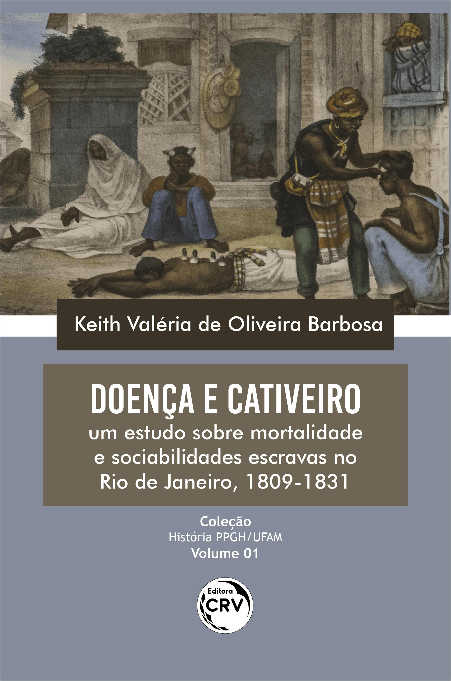 Capa do livro: DOENÇA E CATIVEIRO: <br>um estudo sobre mortalidade e sociabilidades escravas no Rio de Janeiro, 1809-1831<br> Coleção: História PPGH/UFAM - Volume: 01