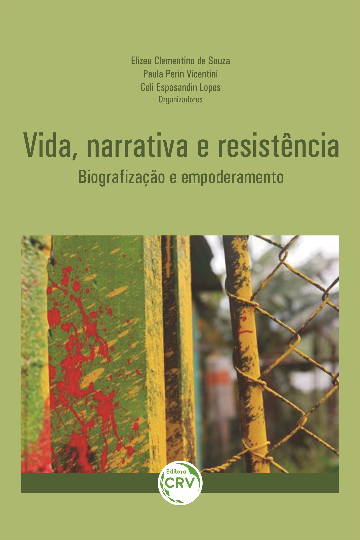 Capa do livro: VIDA, NARRATIVA E RESISTÊNCIA: <br> BIOGRAFIZAÇÃO E EMPODERAMENTO