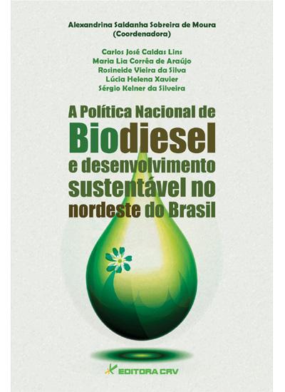 Capa do livro: A POLÍTICA NACIONAL DE BIODIESEL E O DESENVOLVIMENTO SUSTENTÁVEL NO NORDESTE DO BRASIL