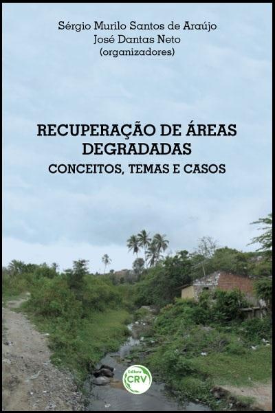 Capa do livro: RECUPERAÇÃO DE ÁREAS DEGRADADAS:<br>conceitos, temas e casos