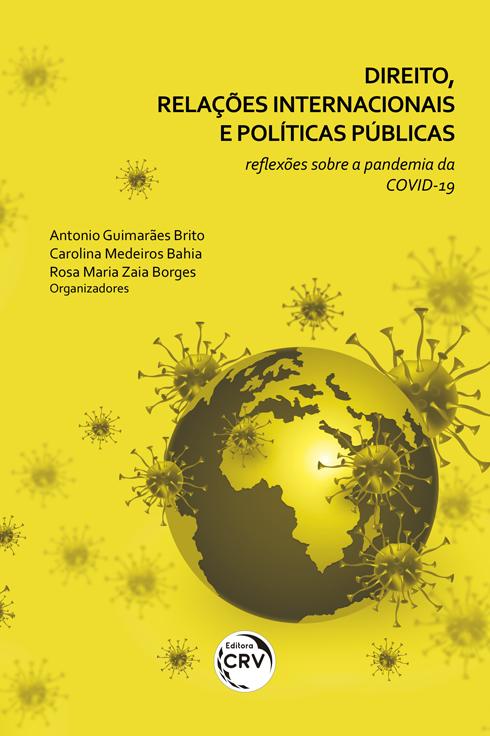 Capa do livro: DIREITO, RELAÇÕES INTERNACIONAIS E POLÍTICAS PÚBLICAS: <br>reflexões sobre a pandemia da Covid-19