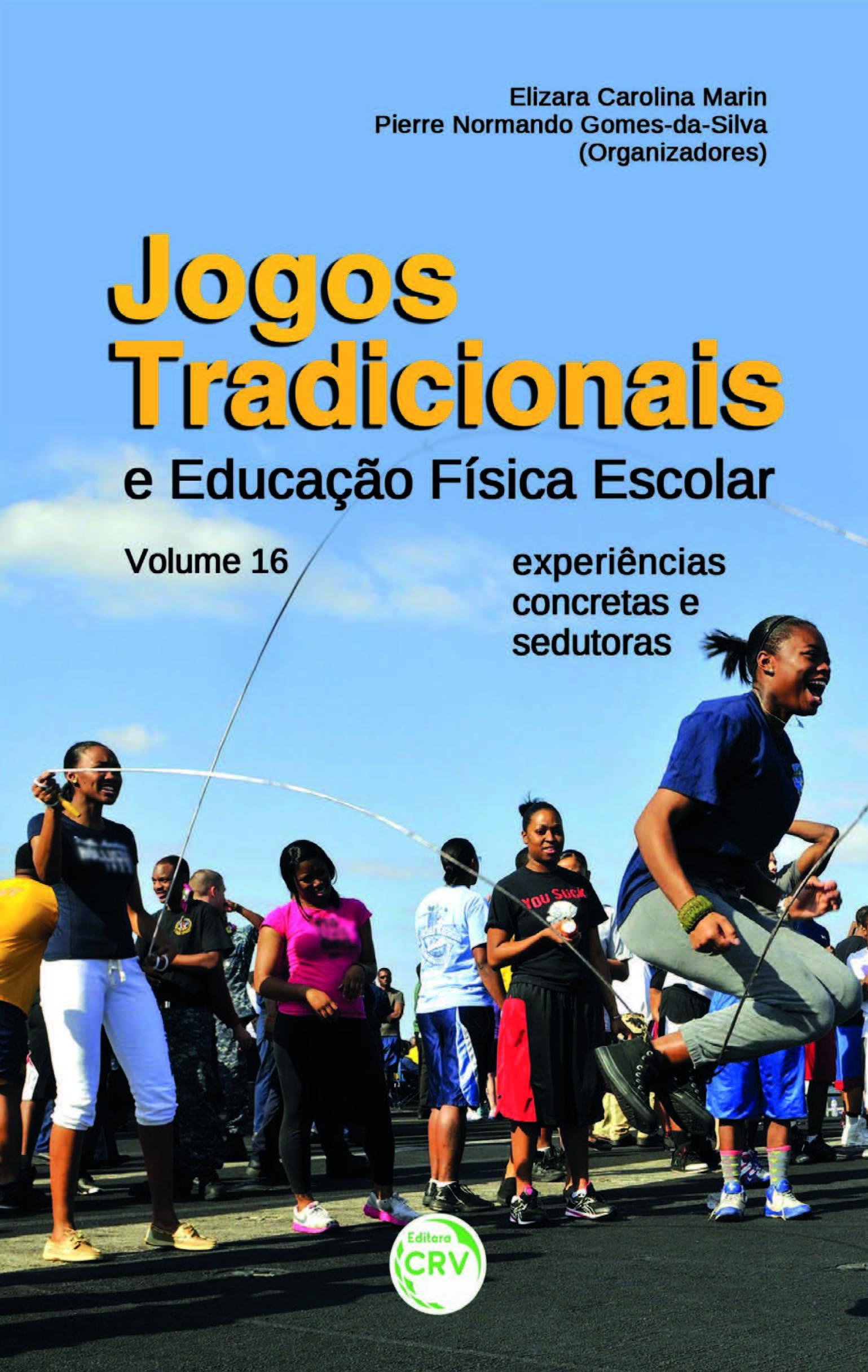 Capa do livro: JOGOS TRADICIONAIS E EDUCAÇÃO FÍSICA ESCOLAR:<br>experiências concretas e sedutoras<br> Volume 16