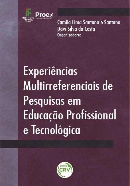 Capa do livro: EXPERIÊNCIAS MULTIRREFERENCIAIS DE PESQUISAS EM EDUCAÇÃO PROFISSIONAL E TECNOLÓGICA