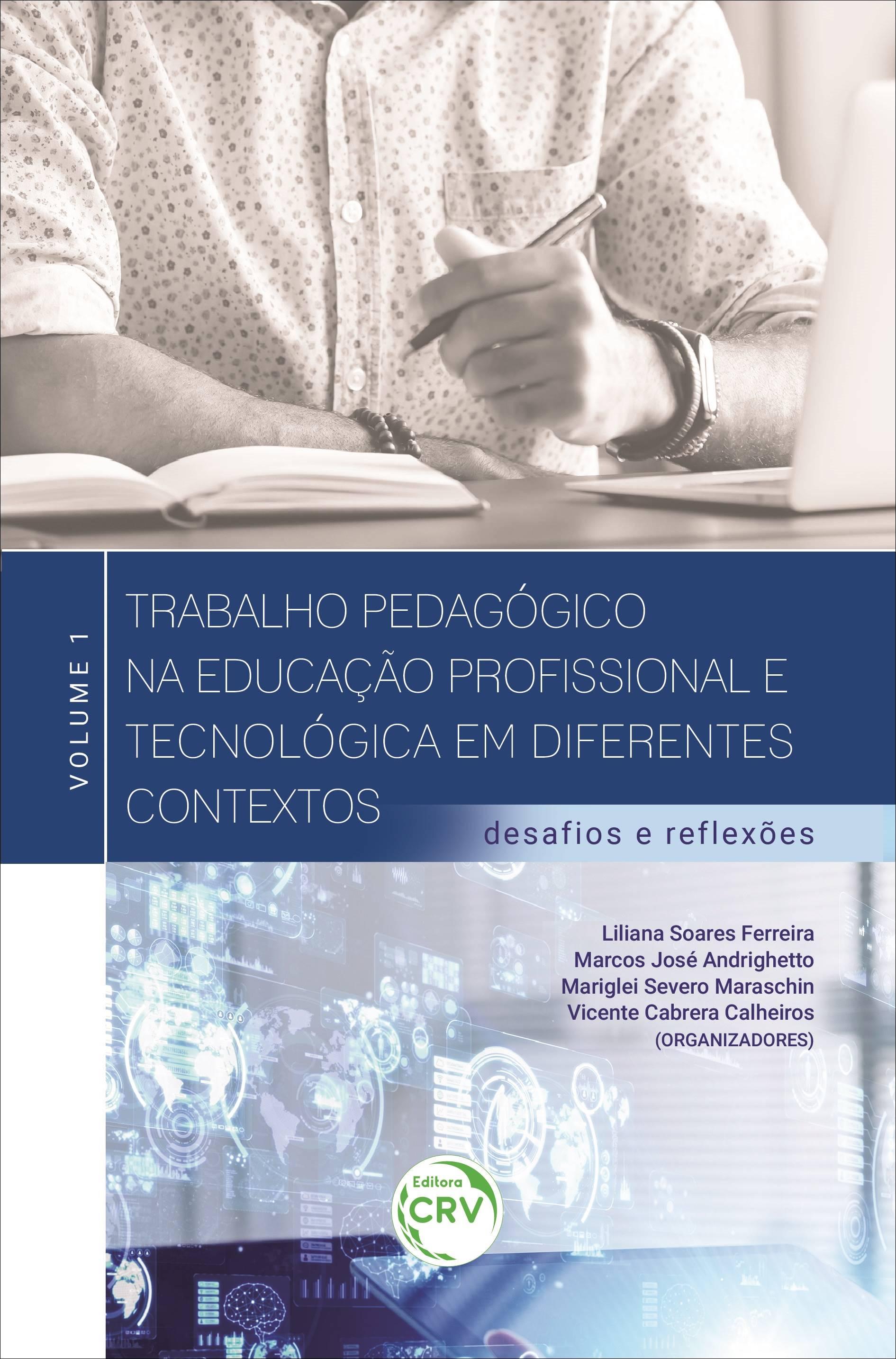 Capa do livro: TRABALHO PEDAGÓGICO NA EDUCAÇÃO PROFISSIONAL E TECNOLÓGICA EM DIFERENTES CONTEXTOS: <br>desafios e reflexões ‒ volume 1