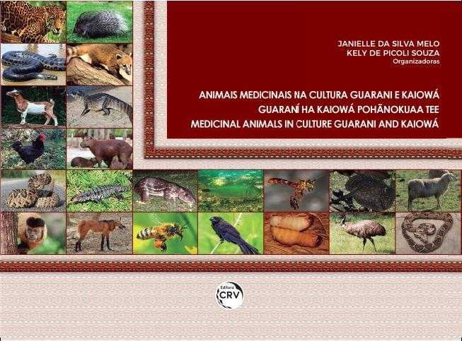 Capa do livro: ANIMAIS MEDICINAIS NA CULTURA GUARANI E KAIOWÁ<br> GUARANÍ HA KAIOWÁ POHÃNOKUAA TEE <br>MEDICINAL ANIMALS IN CULTURE GUARANI AND KAIOWÁ