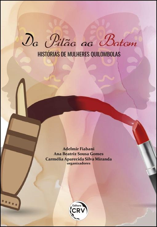 Capa do livro: DO PILÃO AO BATOM:<br>histórias de mulheres quilombas