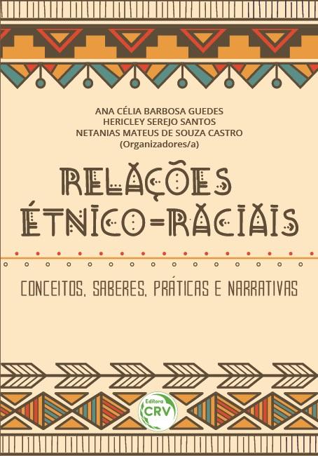 Capa do livro: RELAÇÕES ÉTNICO-RACIAIS: <br>conceitos, saberes, práticas e narrativas