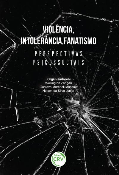 Capa do livro: VIOLÊNCIA, INTOLERÂNCIA, FANATISMO <br> PERSPECTIVAS PSICOSSOCIAIS