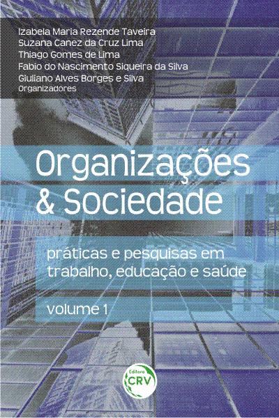 Capa do livro: ORGANIZAÇÕES & SOCIEDADE:<br> práticas e pesquisas em trabalho, educação e saúde Volume 1