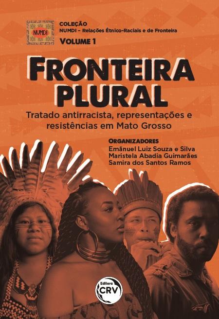 Capa do livro: FRONTEIRA PLURAL: <br>tratado antirracista, representações e resistências em Mato Grosso <br> Coleção NUMDI - Relações Étnico-Raciais e de Fronteira <br>Volume 1