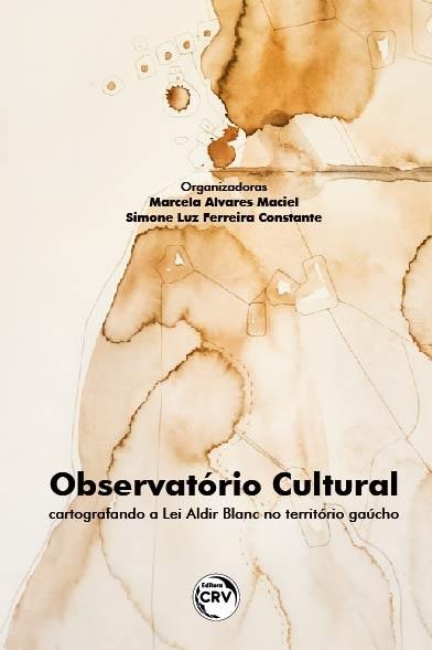 Capa do livro: OBSERVATÓRIO CULTURAL:<br> cartografando a Lei Aldir Blanc no território gaúcho