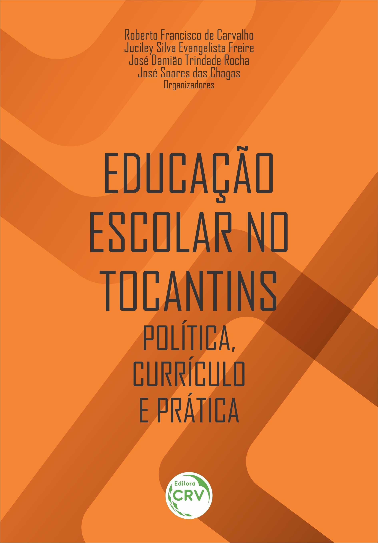 Capa do livro: EDUCAÇÃO ESCOLAR NO TOCANTINS: <br>Política, Currículo e Prática