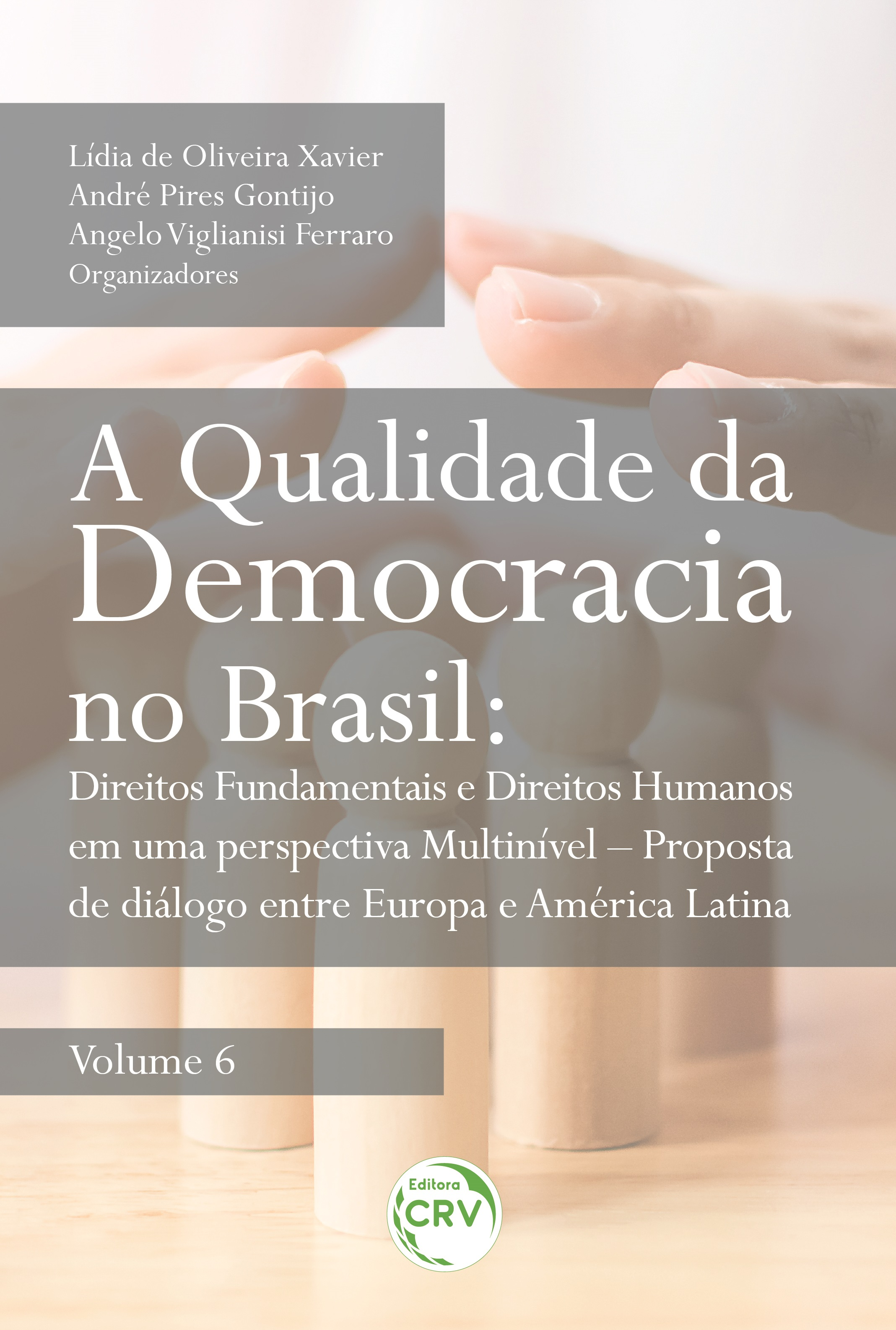 Capa do livro: A QUALIDADE DA DEMOCRACIA NO BRASIL:<br> direitos fundamentais e direitos humanos em uma perspectiva multinível – proposta de diálogo entre Europa e América Latina <br>Volume 6