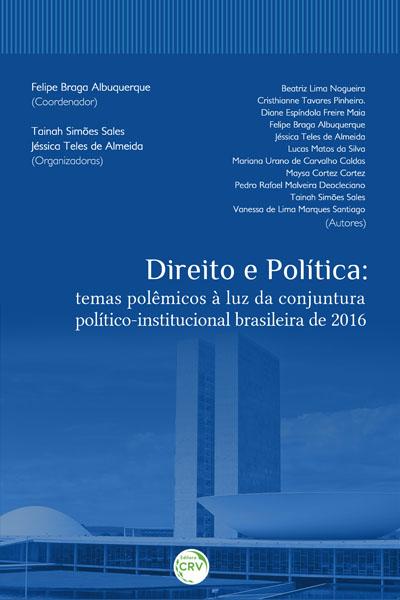 Capa do livro: DIREITO E POLÍTICA:<br> temas polêmicos à luz da conjuntura político-institucional brasileira de 2016