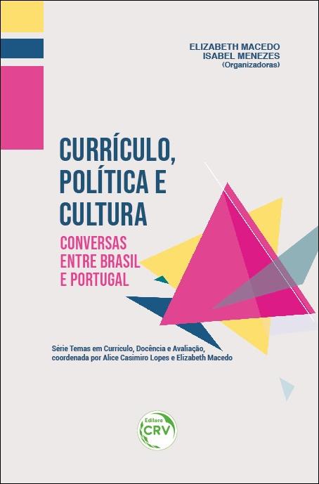 Capa do livro: CURRÍCULO, POLÍTICA E CULTURA:<br> conversas entre Brasil e Portugal