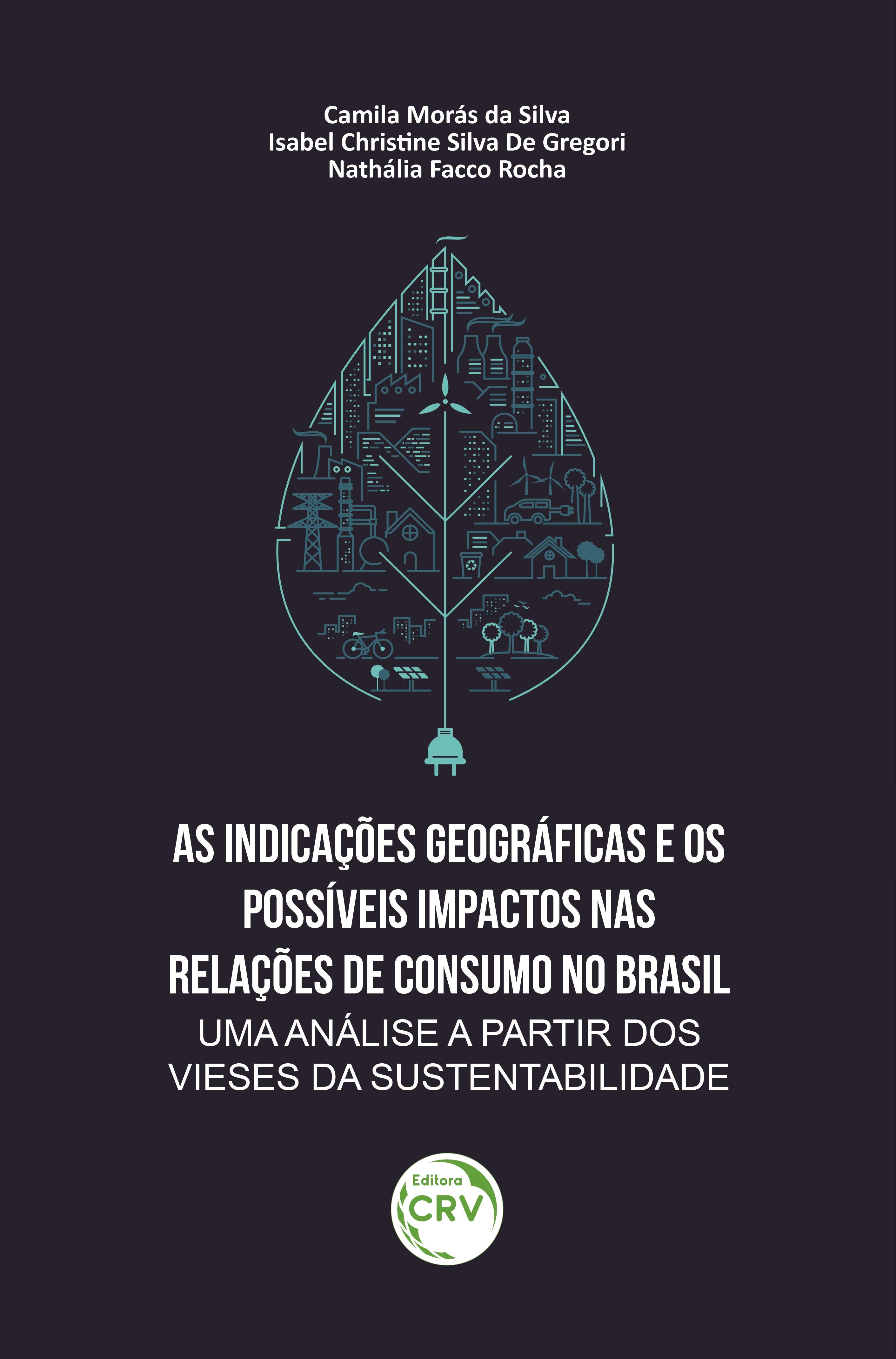 Capa do livro: AS INDICAÇÕES GEOGRÁFICAS E OS POSSÍVEIS IMPACTOS NAS RELAÇÕES DE CONSUMO NO BRASIL: <br>uma análise a partir dos vieses da sustentabilidade