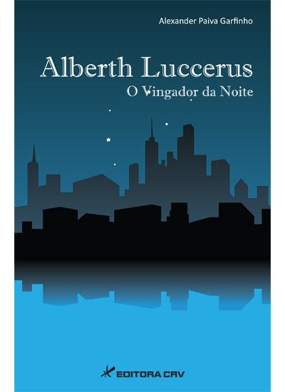 Capa do livro: ALBERTH LUCCERUS<br>O vingador da noite
