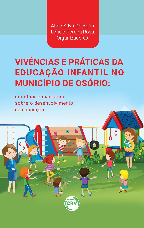 Capa do livro: VIVÊNCIAS E PRÁTICAS DA EDUCAÇÃO INFANTIL NO MUNICÍPIO DE OSÓRIO:  <br>um olhar encantador sobre o desenvolvimento das crianças
