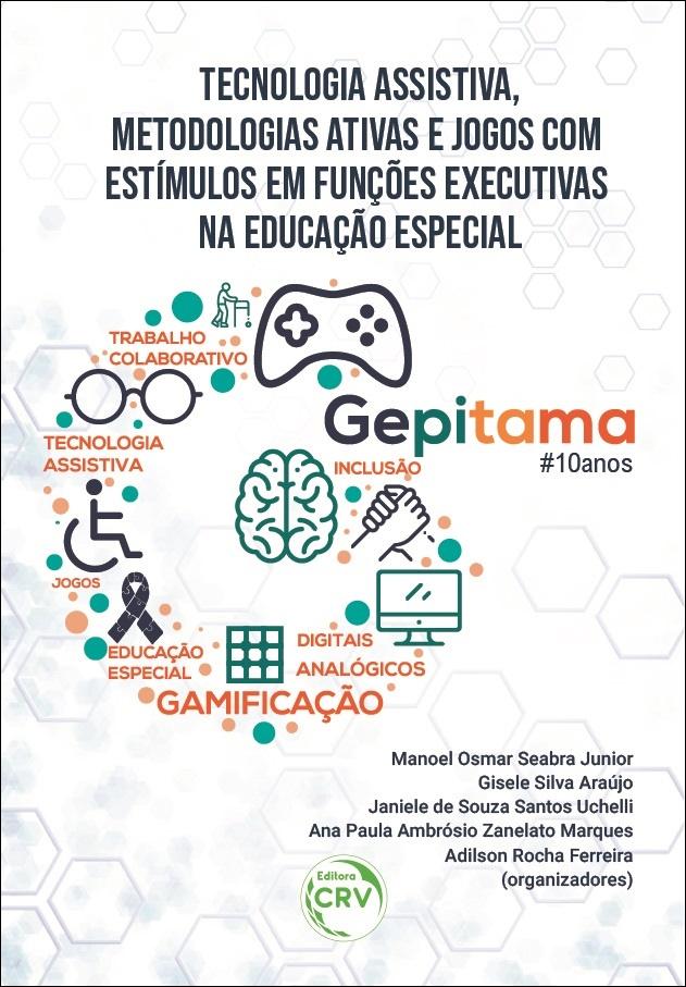 Capa do livro: TECNOLOGIA ASSISTIVA, METODOLOGIAS ATIVAS E JOGOS COM ESTÍMULOS EM FUNÇÕES EXECUTIVAS NA EDUCAÇÃO ESPECIAL