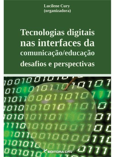 Capa do livro: TECNOLOGIAS DIGITAIS NAS INTERFACES DA COMUNICAÇÃO/EDUCAÇÃO:<br>desafios e perspectivas