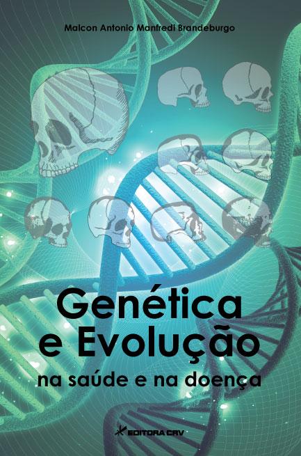 Capa do livro: GENÉTICA E EVOLUÇÃO<br>Na saúde e na doença