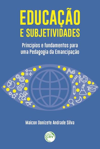 Capa do livro: EDUCAÇÃO E SUBJETIVIDADES: <br>princípios e fundamentos para uma Pedagogia da Emancipação