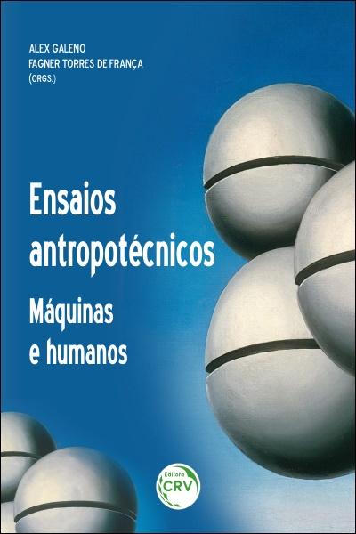 Capa do livro: ENSAIOS ANTROPOTÉCNICOS:  <BR>máquinas e humanos