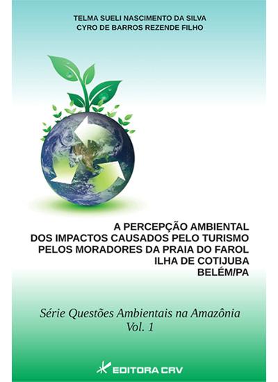 Capa do livro: A PERCEPÇÃO AMBIENTAL DOS IMPACTOS CAUSADOS PELO TURISMO  NOS MORADORES DA PRAIA DO FAROL  ILHA DE COTIJUBA - BELÉM/PA