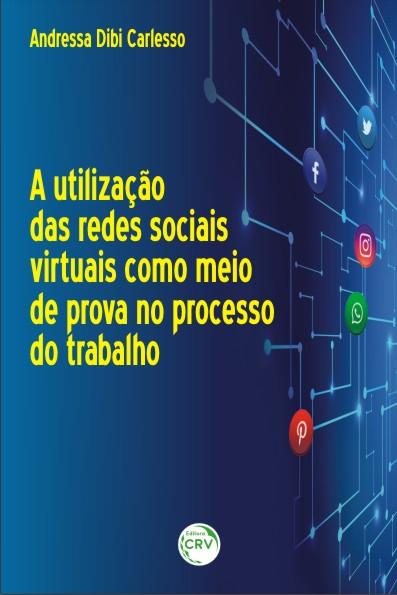 Capa do livro: A UTILIZAÇÃO DAS REDES SOCIAIS VIRTUAIS COMO MEIO DE PROVA NO PROCESSO DO TRABALHO