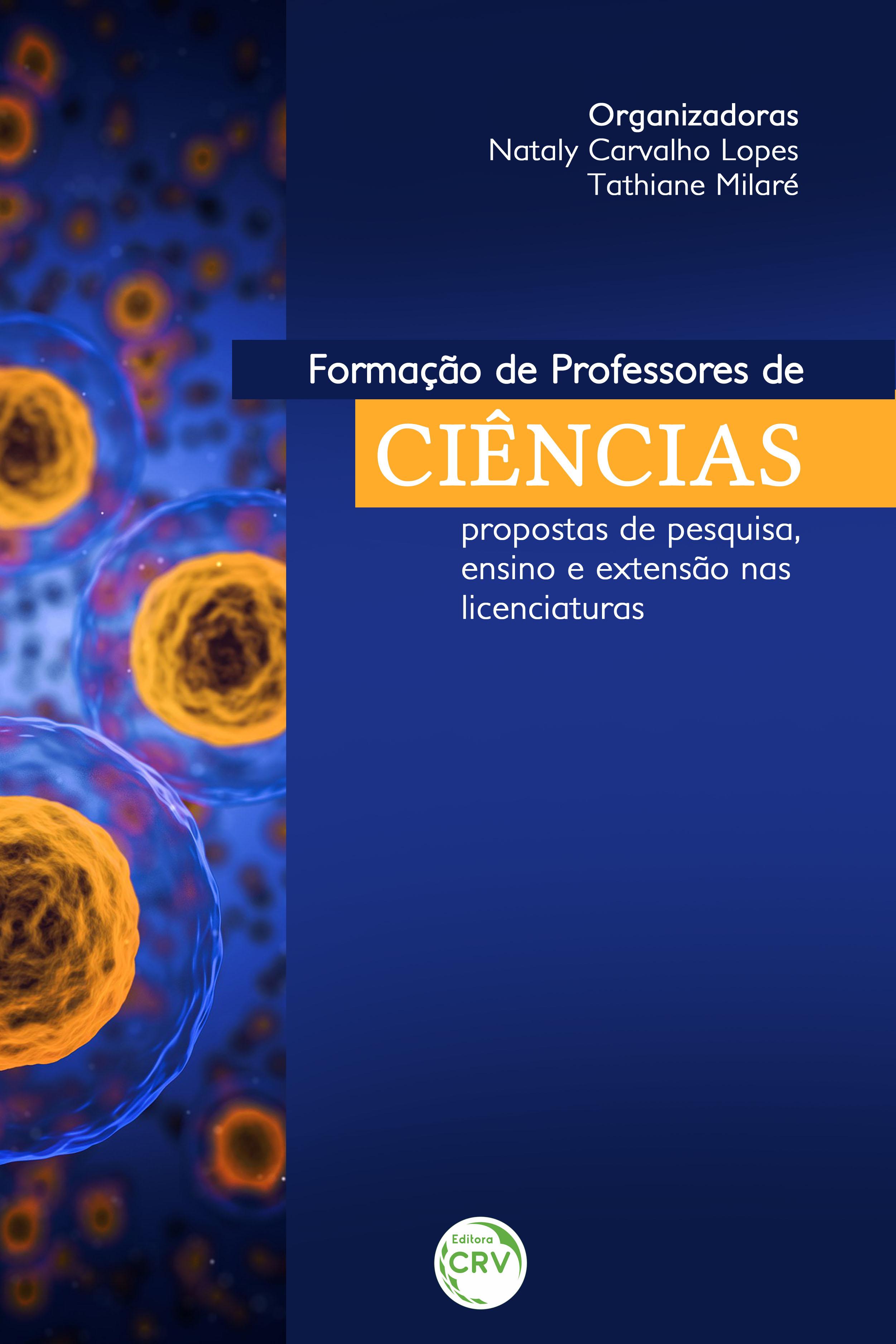 FORMAÇÃO DE PROFESSORES DE CIÊNCIAS:<br> propostas de pesquisas, ensino e extensão nas licenciaturas