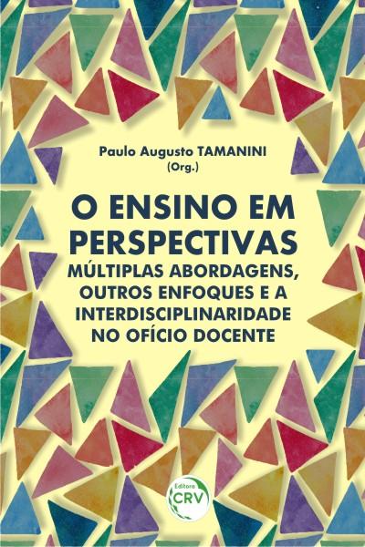 Capa do livro: O ENSINO EM PERSPECTIVAS:<br>múltiplas abordagens, outros enfoques e a interdisciplinaridade no ofício docente