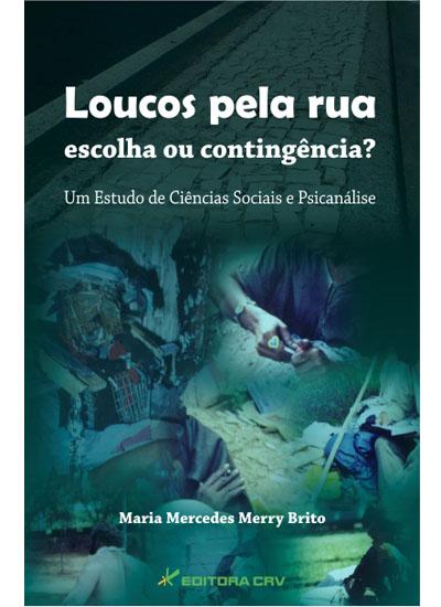 Capa do livro: LOUCOS PELA RUA ESCOLHA OU CONTIGÊNCIA?<br>um estudo de ciências sociais e psicanálise
