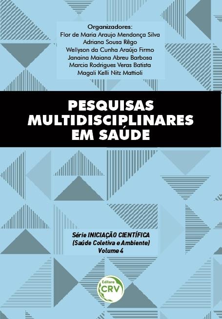 Capa do livro: PESQUISAS MULTIDISCIPLINARES EM SAÚDE <br><br>Série Iniciação Científica (Saúde Coletiva e Ambiente) <br>Volume 4