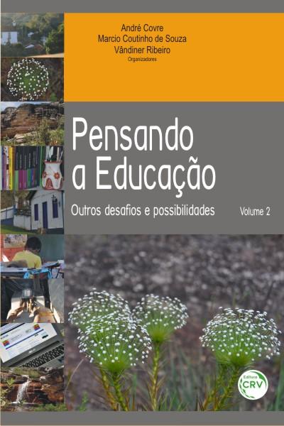 Capa do livro: PENSANDO A EDUCAÇÃO:<br>outros desafios e possibilidades<br>Volume 2