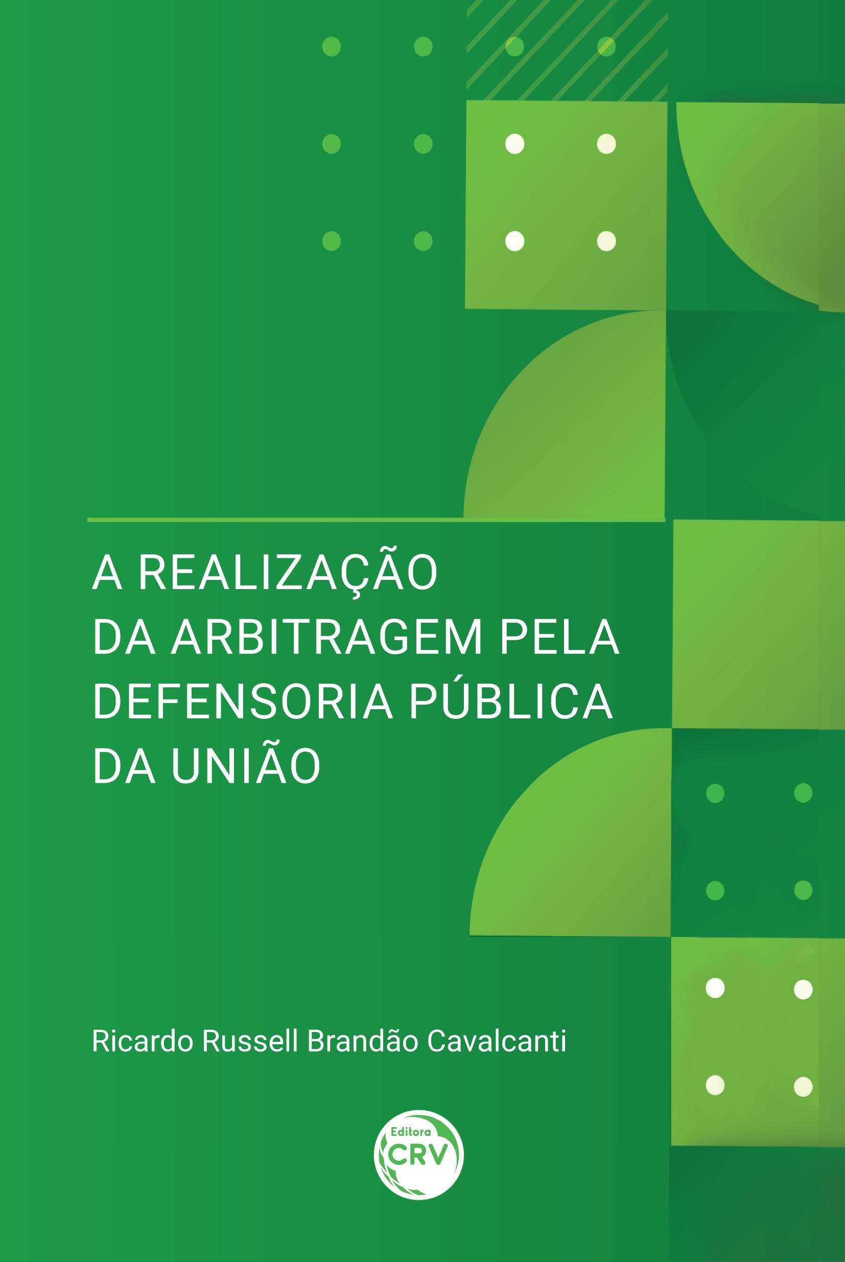 Capa do livro: A REALIZAÇÃO DA ARBITRAGEM PELA DEFENSORIA PÚBLICA DA UNIÃO