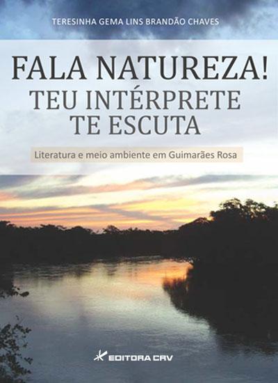Capa do livro: FALA NATUREZA!<BR> TEU INTÉRPRETE TE ESCUTA!<BR> Literatura e Meio Ambiente em Guimarães Rosa