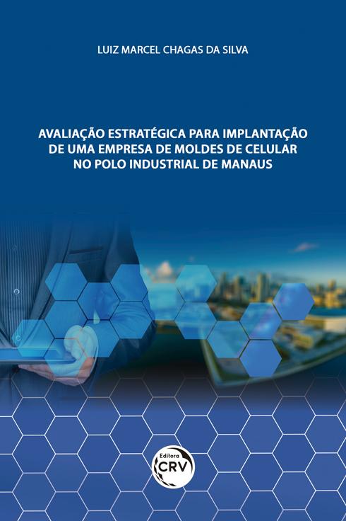 Capa do livro: AVALIAÇÃO ESTRATÉGICA PARA IMPLANTAÇÃO DE UMA EMPRESA DE MOLDES DE CELULAR NO POLO INDUSTRIAL DE MANAUS