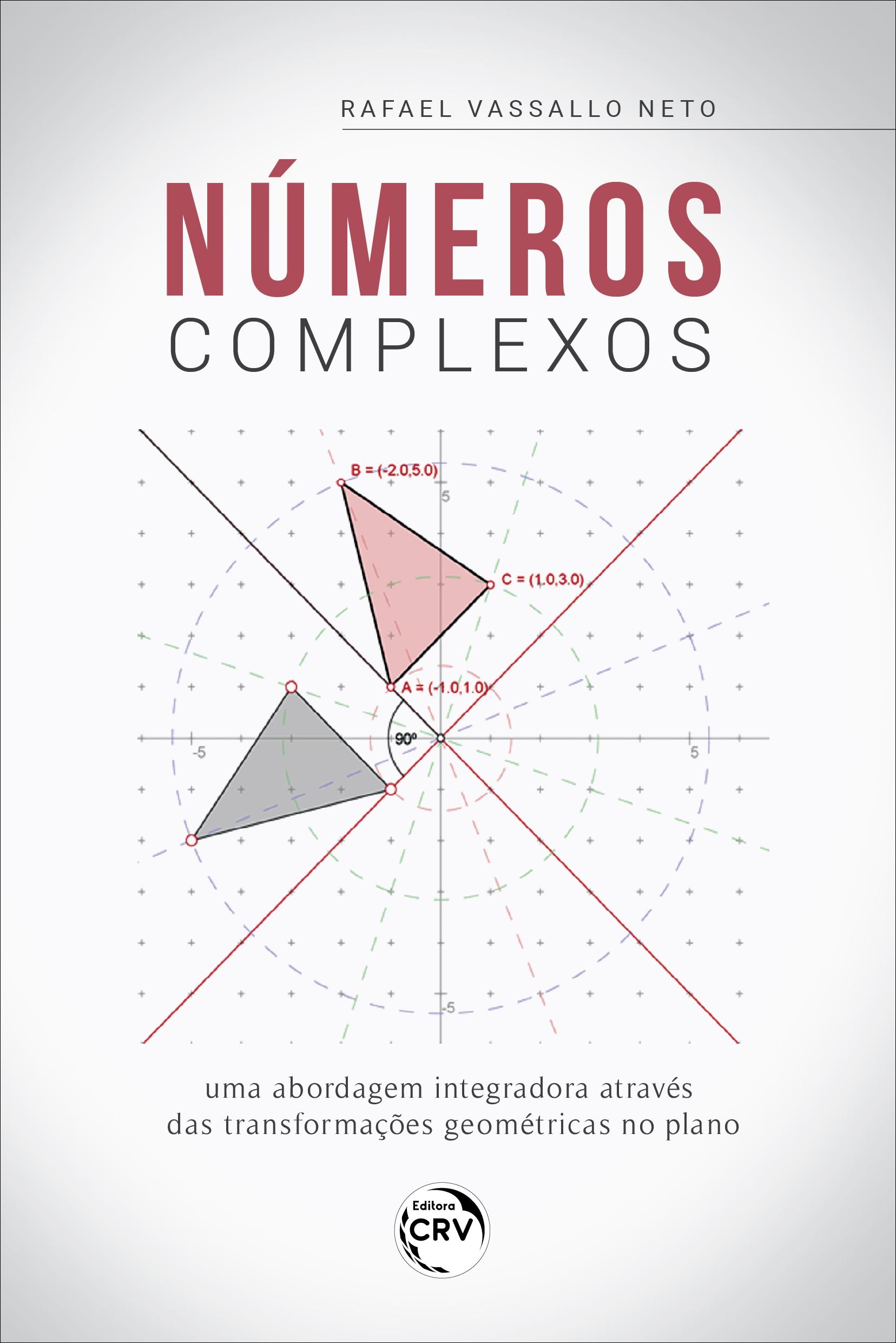 Capa do livro: NÚMEROS COMPLEXOS: <br>uma abordagem integradora através das transformações geométricas no plano