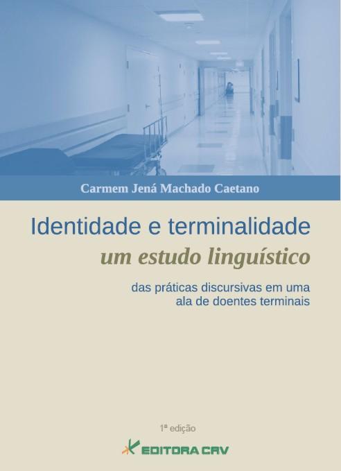 Capa do livro: IDENTIDADE E TERMINALIDADE:<br>um estudo linguístico das práticas discursivas em uma ala de doentes terminais