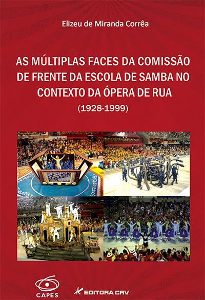 Capa do livro: AS MÚLTIPLAS FACES DA COMISSÃO DE FRENTE DA ESCOLA DE SAMBA NO CONTEXTO DA ÓPERA DE RUA (1928-1999)